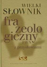 Wielki_slownik_frazeologiczny_z_przyslowiami