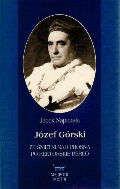 Jozef_Gorski._Ze_Snietni_nad_Prosna_po_rektorskie_berlo