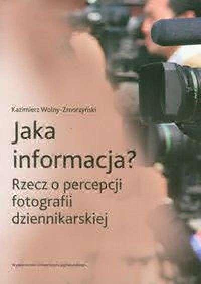 Jaka_informacja__Rzecz_o_percepcji_fotografii_dziennikarskiej