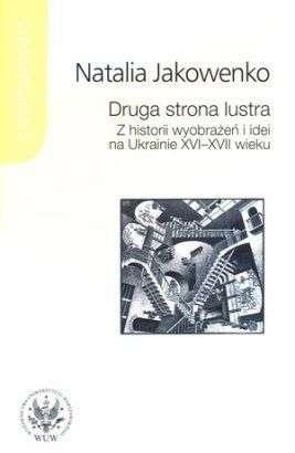 Druga_strona_lustra._Z_historii_wyobrazen_i_idei_na_Ukrainie_XVI_XVIII_wieku