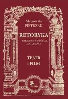 Retoryka._Narzedzie_w_tworczej_komunikacji._Teatr_i_film