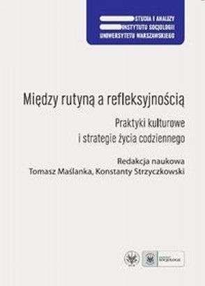 Miedzy_rutyna_a_refleksyjnoscia._Praktyki_kulturowe_i_strategie_zycia_codziennego