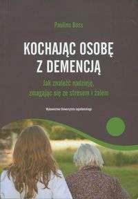 Kochajac_osobe_z_demencja._Jak_znalezc_nadzieje__zmagajac_sie_ze_stresem_i_zalem