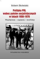 Polityka_PRL_wobec_panstw_socjalistycznych_w_latach_1956_1970._Wspolpraca___napiecia___konflikty