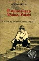Emisariusz_Wolnej_Polski._Biografia_polityczna_Waclawa_Felczaka__1916_1993_