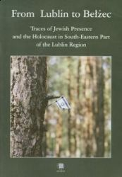 From_Lublin_to_Belzec._Traces_of_Jewish_Presence_and_the_Holocaust_in_South_Eastern_Part_of_the_Lublin_Region