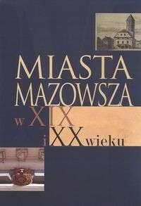 Miasta_Mazowsza_w_XIX_i_XX_wieku._Wybrane_zagadnienia_spolecno_gospodarcze_i_kulturowe__do_1939_r._
