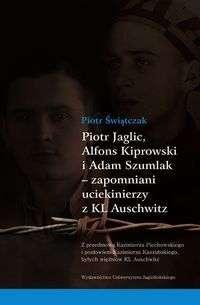 Piotr_Jaglic__Alfons_Kiprowski_i_Adam_Szumlak___zapomniani_uciekinierzy_z_KL_Auschwitz