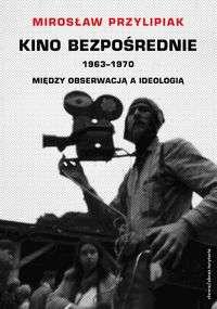 Kino_bezposrednie_1963_1970._Miedzy_obserwacja_a_ideologia