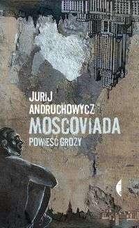 Moscoviada._Powiesc_grozy