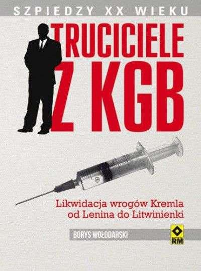 Truciciele_z_KGB._Likwidacja_wrogow_Kremla_od_Lenina_do_Litwinienki