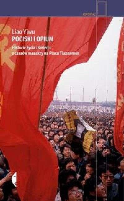Pociski_i_opium._Historie_zycia_i_smierci_z_czasow_masakry_na_placu_Tiananmen
