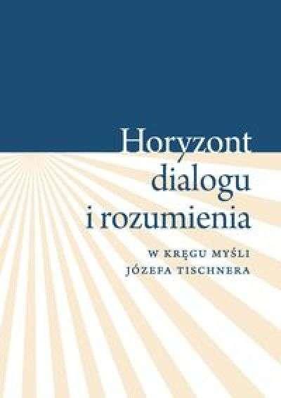 Horyzont_dialogu_i_rozumienia._W_kregu_mysli_Jozefa_Tischnera