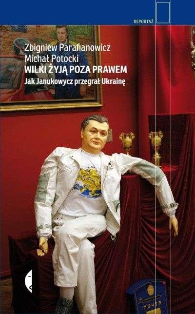 Wilki_zyja_poza_prawem._Jak_Janukowycz_przegral_Ukraine