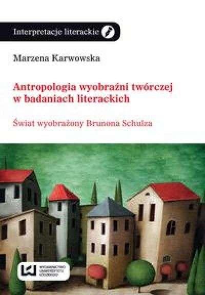 Antropologia_wyobrazni_tworczej_w_badaniach_literackich._Swiat_wyobrazony_Brunona_Schulza