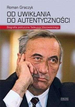 Od_uwiklania_do_autentycznosci._Biografia_polityczna_Tadeusza_Mazowiekiego
