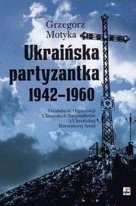 Ukrainska_partyzantka_1942_1960._Dzialalnosc_Organizacji_Ukrainskich_Nacjonalistow_i_Ukrainskiej_Powstanczej_Armii