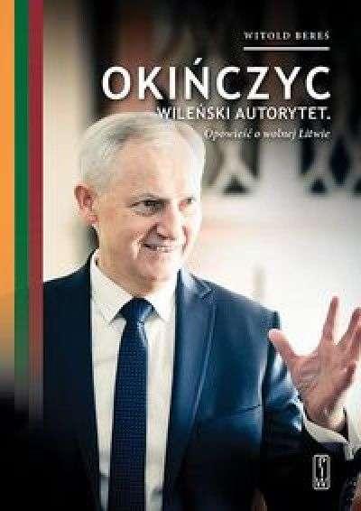 Okinczyc._Wilenski_autorytet._Opowiesc_o_wolnej_Litwie