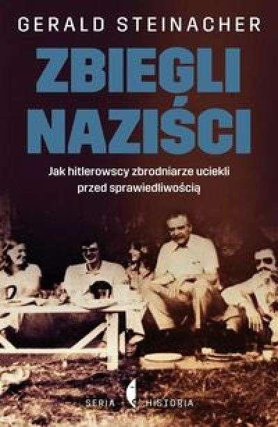 Zbiegli_nazisci._Jak_hitlerowscy_zbrodniarze_uciekli_przed_sprawiedliwoscia
