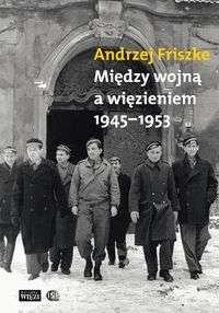 Miedzy_wojna_a_wiezieniem_1945_1953