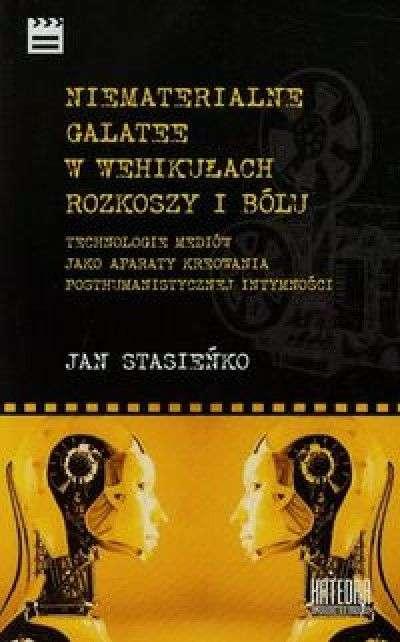 Niematerialne_Galatee_w_wehikulach_rozkoszy_i_bolu._Technologie_mediow_jako_aparaty_kreowania_posthumanistycznej_intymnosc