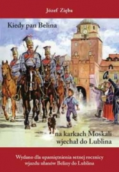 Kiedy_pan_Belina_na_karkach_Moskali_wjechal_do_Lublina._Wydano_dla_upamietnienia_setnej_rocznicy_wjazdu_ulanow_Beliny_do_Lunlina