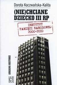 _Nie_chciane_dziecko_III_RP._Instytut_Pamieci_Narodowej_2000_2010