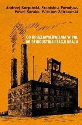 Od_uprzemyslowienia_w_PRL_do_deindustrializacji_kraju._Los_zakladow_przemyslowych_po_1945_roku