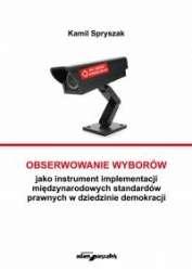 Obserwowanie_wyborow_jako_instrument_implementacji_miedzynarodowych_standardow_prawnych_w_dziedzinie_demokracji