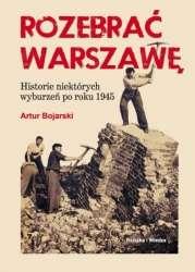 Rozebrac_Warszawe._Historie_niektorych_wyburzen_po_roku_1945