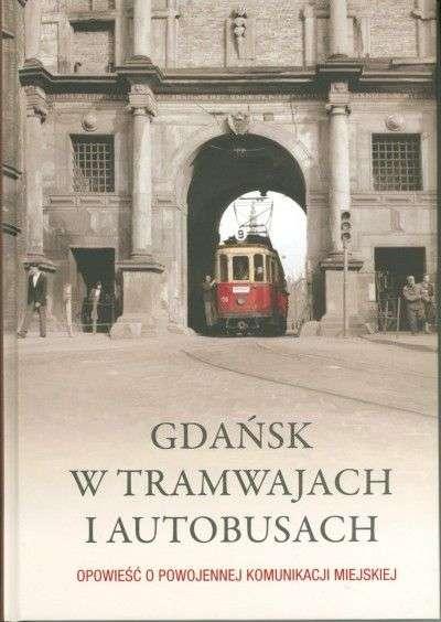Gdansk_w_tramwajach_i_autobusach._Opowiesc_o_powojennej_komunikacji_miejskiej