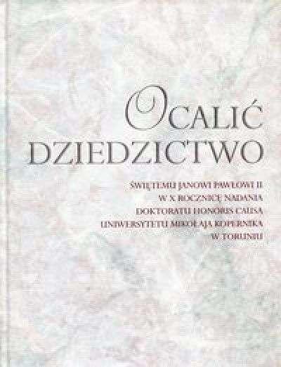 Ocalic_dziedzictwo._Swietemu_Janowi_Pawlowi_II_w_X_rocznice_nadania_doktoratu_h.c._UMK_w_Toruniu