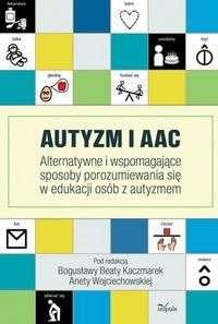 Autyzm_i_AAC._Alternatywne_i_wspomagajace_sposoby_porozumiewania_sie_w_edukacji_osob_z_autyzmem