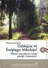 Oddajcie_mi_Swietego_Mikolaja__Wbrew_wszystkiemu_ocalic_pamiec_i_tozsamosc