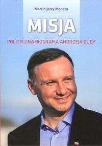 Misja._Polityczna_biografia_Andrzeja_Dudy