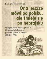 Ona_jeszcze_mowi_po_polsku__ale_smieje_sie_po_hebrajsku._Partyjna_prasa_polskojezyczna_i_integracja_kulturowa_polski