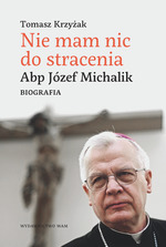 Nie_mam_nic_do_stracenia._Abp_Jozef_Michalik._Biografia