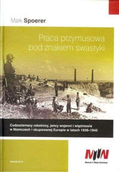 Praca_przymusowa_pod_znakiem_swastyki._Cudzoziemscy_robotnicy__jency_wojenni_i_wiezniowie_w_Niemczech_i_okupowanej_Europie_w_latach_1939_1945