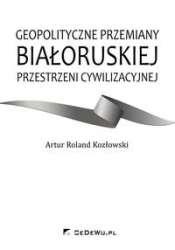 Geopolityczne_przemiany_bialoruskiej_przestrzeni_cywilizacyjnej