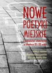 Nowe_poetyki_miejskie._Z_problematyki_urbanistycznej_w_literaturze_XX_i_XXI_wieku
