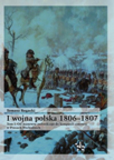 I_wojna_polska_1806_1807__t._I__Od_manewru_pultuskiego_do_kampanii_zimowej_w_Prusach_Wschodnich
