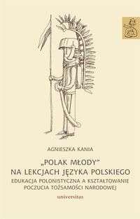 Polak_mlody_na_lekcjach_jezyka_polskiego._Edukacja_polonistyczna_a_ksztaltowanie_poczucia_tozsamosci_narodowej