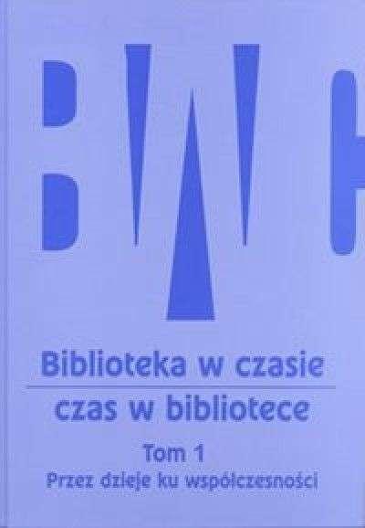 Biblioteka_w_czasie__czas_w_bibliotece__t._1__Przez_dzieje_ku_wspolczesnosci
