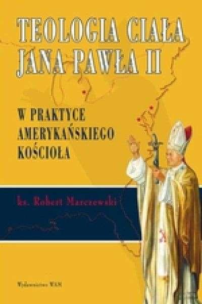 Teologia_ciala_Jana_Pawla_II_w_praktyce_amerykanskiego_Kosciola