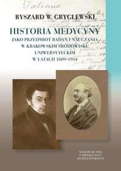 Historia_medycyny_jako_przedmiot_badan_i_nauczania_w_krakowskim_srodowisku_uniwersyteckim_w_latach_1809_1914