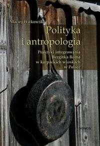 Polityka_i_antropologia._Praktyki_integrowania_Bergitka_Roma_w_karpackich_wioskach_w_Polsce