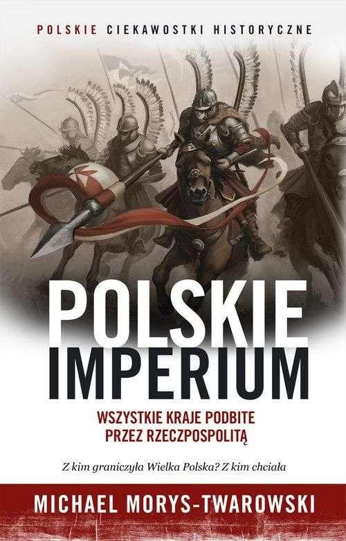 Polskie_Imperium._Wszystkie_kraje_podbite_przez_Reczpospolita