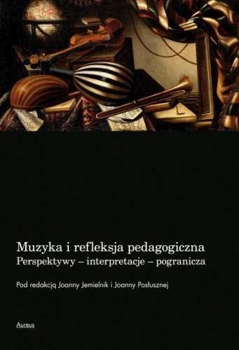 Muzyka_i_refleksja_pedagogiczna._Perspektywy___interpretacje___pogranicza