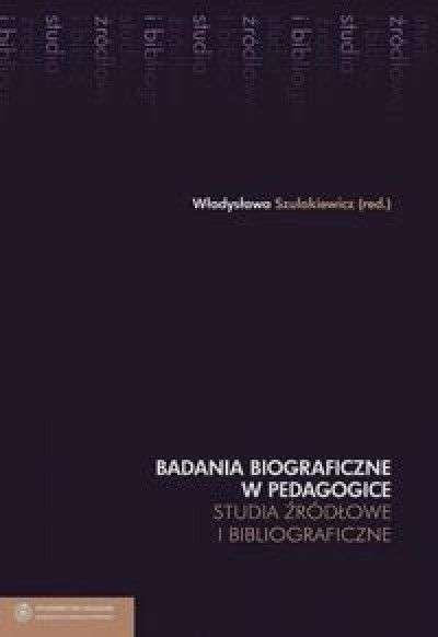 Badania_biograficzne_w_pedagogice._Studia_zrodlowe_i_bibliogliograficzne