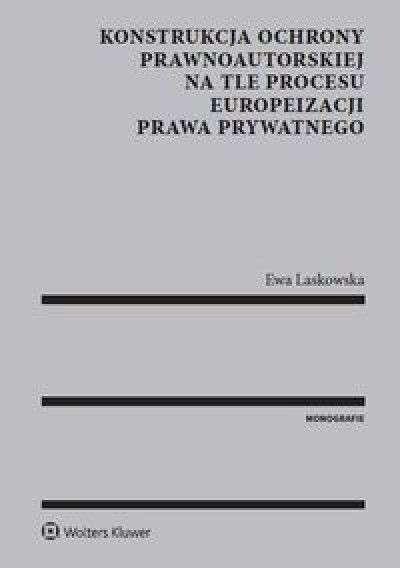 Konstrukcja_ochrony_prawnoautorskiej_na_tle_procesu_europeizacji_prawa_prywatnego
